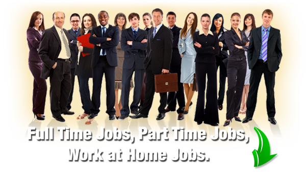 Full Time Jobs, Part Time Jobs, Work at Home Jobs.